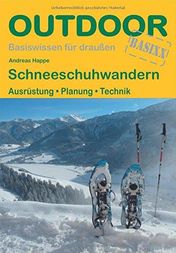 Schneeschuhwandern: Ausrüstung · Planung · Technik (Basiswissen für Draußen)