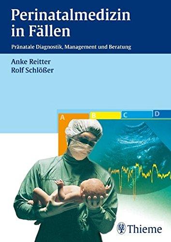 Perinatalmedizin in Fällen: Pränatale Diagnostik, Management und Beratung