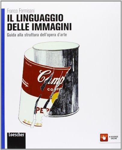 Il linguaggio delle immagini. Per le Scuole superiori. Con espansione online