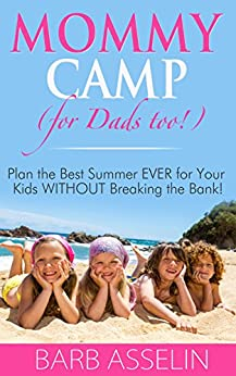 Mommy Camp (for Dads too!): Plan the Best Summer EVER for Your Kids WITHOUT Breaking the Bank! by [Asselin, Barb]