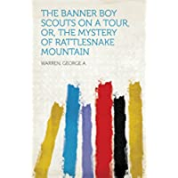 The Banner Boy Scouts on a Tour, or, The Mystery of Rattlesnake Mountain