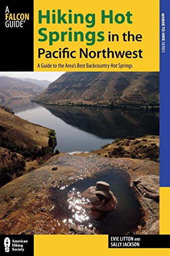 Hiking Hot Springs in the Pacific Northwest: A Guide to the Area S Best Backcountry Hot Springs (Where to Hike) -