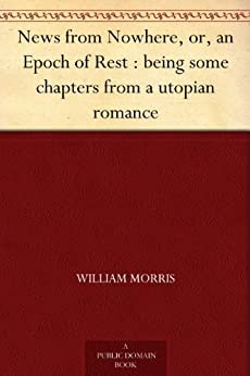 News from Nowhere, or, an Epoch of Rest : being some chapters from a utopian romance by [Morris, William]