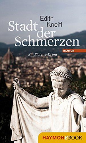 Stadt der Schmerzen: Ein Florenz-Krimi (Katharina Kafka & Orlando-Krimis 2)