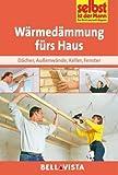 Wärmedämmung fürs Haus: Dächer . Außenwände . Keller . Fenster (Edition Selbst ist der Mann) [Illustrierte Linzenzausgabe] - 2013