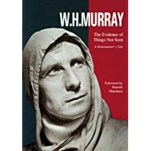 The Evidence of Things Not Seen: A Mountaineer's Tale by W. H. Murray (2002-05-02)