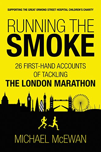 Running the Smoke: 26 First-Hand Accounts of Tackling the London Marathon por Michael McEwan