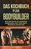 Produkt-Bild: Das Kochbuch für Bodybuilder: Wie Sie ohne zu Hungern abnehmen und trotzdem Muskeln aufbauen (Mit Low Carb zum Traumkörper!)