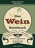 Das Weinkochbuch - 150 feine Rezepte rund um den Rebensaft