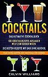 COCKTAILS: Das ultimative Cocktailbuch: 100 Cocktailrezepte aus aller Welt zum selber mixen – die besten Rezepte mit und ohne Alkohol: Plus extra Kapitel mit Cocktails für Kinder!