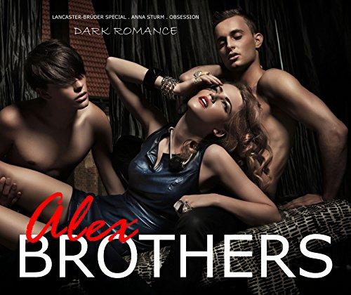 BROTHERS: Alex - Obsession (Lancaster-Brüder SPECIAL)