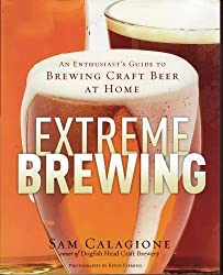 Extreme Brewing : An Enthusiast's Guide to Brewing Craft Beer At Home by Sam Calagione (2008-08-02)