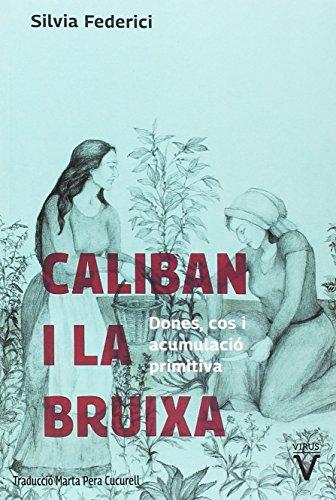 Caliban i la bruixa: Dones, cos i acumulació primitiva (Fuera de Colección) por Silvia Federici