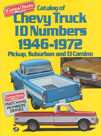 Catalog of Chevy Truck Id Numbers, 1946-1972: Pickup, Suburban and El Camino