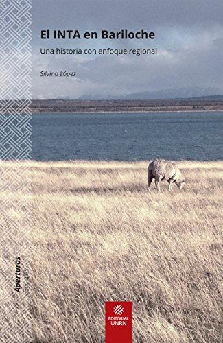 El INTA en Bariloche: Una historia con enfoque regional (Aperturas)