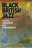 Black British Jazz: Routes, Ownership and Performance (Ashgate Popular and Folk Music Series)