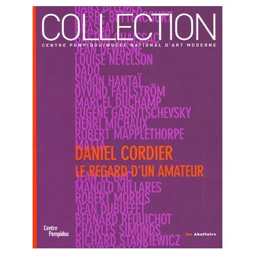 Daniel Cordier : Le regard d'un amateur : Donations Daniel Cordier dans les collections du Centre Pompidou Musée national d'art moderne