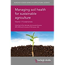 Managing Soil Health for Sustainable Agriculture Volume 1: Fundamentals (Burleigh Dodds Series in Agricultural Science)