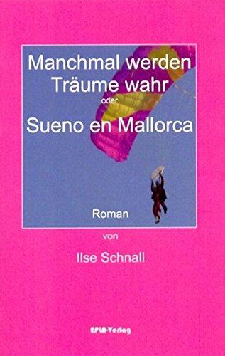 Buch: Manchmal werden Träume wahr oder Sueno en Mallorca von Ilse Schnall