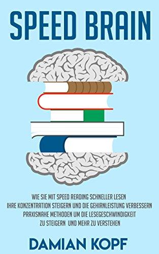 Speed Brain: Wie Sie mit Speed Reading schneller lesen, Ihre Konzentration steigern und die Gehirnleistung verbessern. Praxisnahe Methoden um die Lesegeschwindigkeit zu steigern und mehr zu verstehen (Cooles Markiert Buch)
