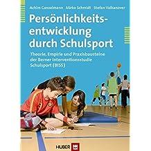 Persönlichkeitsentwicklung durch Schulsport: Theorie, Empirie und Praxisbausteine der Berner Interventionsstudie Schulsport (BISS)