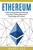 Ethereum: Understanding Ethereum Mining, Investing, Trading, Blockchain Technology and Tokens (English Edition)