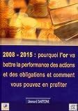 Image de 2008-2015 : Pourquoi l'Or Va Battre la Performance des Actions et des Obligations et Comment Vous Po