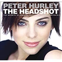 The Headshot: The Secrets to Creating Amazing Headshot Portraits (Voices That Matter) (English Edition)