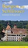 Burgen und Schlösser: Steiermark und Burgenland