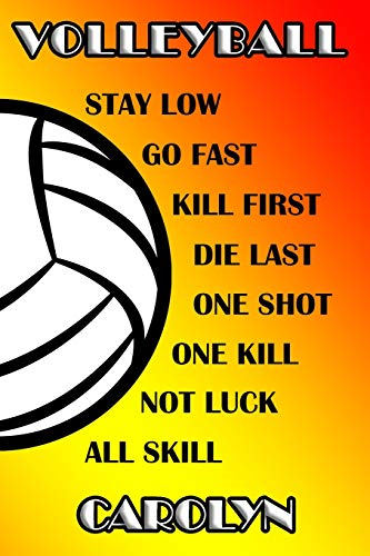 Volleyball Stay Low Go Fast Kill First Die Last One Shot One Kill Not Luck All Skill Carolyn: College Ruled | Composition Book -
