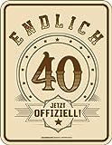 RAHMENLOS Original Blechschild zum 40. Geburtstag: Endlich 40 - jetzt offiziell