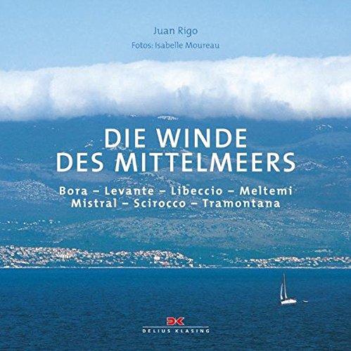 Die Winde des Mittelmeers: Bora - Levanter - Libeccio - Meltemi - Mistral - Schirokko - Tramontana