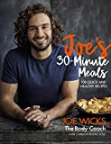 Joe's 30 Minute Meals: 100 Quick and Healthy Recipes