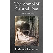 The Zombi of Caisteal Dun: A Gothick Short Story