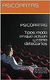 PSICÓPATAS - Tipos, modo en que actúan y cómo detectarlos: Guía de la psicopatología criminal. Como actúan, donde encontrarlos y como detectarlos fácilmente. AUTOR: MARIO RUIZ