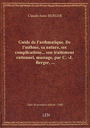 Guide de l'asthmatique. De l'asthme, sa nature, ses complications... son traitement rationnel, massa