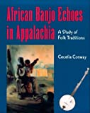 African Banjo Echoes in Appalachia: Study Folk Traditions (Publications of the American Folklore Society)