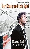 Der König und sein Spiel: Johan Cruyff und der Weltfußball