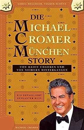 DIE MICHAEL CROMER MÜNCHEN STORY (Die MCM Story): Von Haien umgeben und von Neidern hintergangen Ein detailliert geplanter Ruin