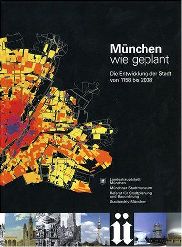 München wie geplant - Die Entwicklung der Stadt von 1158 bis 2008