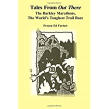 Tales From Out There: The Barkley Marathons, The World\'s Toughest Trail Race: Volume 1