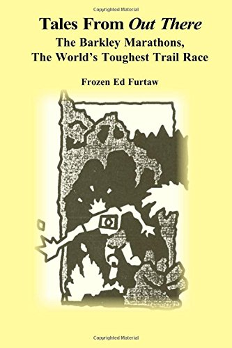 Tales From Out There: The Barkley Marathons, The World's Toughest Trail Race: Volume 1 por Frozen Ed Furtaw