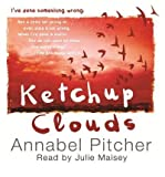 [(Ketchup Clouds)] [ By (author) Annabel Pitcher, Read by Julie Maisey ] [December, 2012]