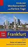Entdecker Wochenenden und Ferien-Tage: Kurztrips von Frankfurt aus, Reisen auf eigene Faust, Spannende Ziele und Touren-Vorschläge - Heidi Rüppel, Jürgen Apel