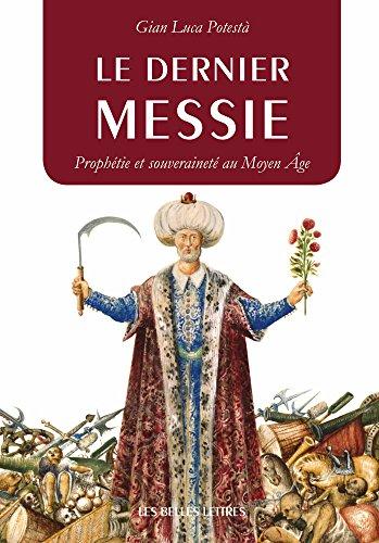 Le Dernier messie: Prophétie et souveraineté au Moyen Âge