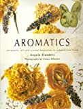 Aromatic Aromatherapy for the Home: Pot Pourris, Oils and Scented Decorations to Enhance Your Home: How to Enhance Your Home with Natural Scents