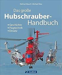 Das große Hubschrauber-Handbuch: Geschichte, Flugtechnik, Einsatz