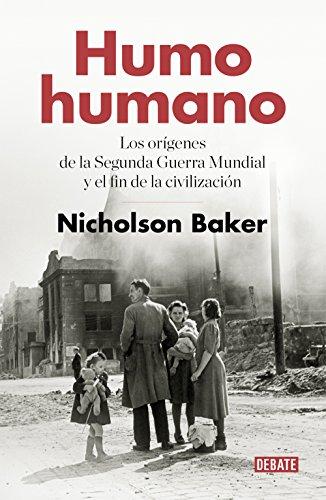 Humo humano: Los orígenes de la Segunda Guerra Mundial y el fin de la civilización (Historia)