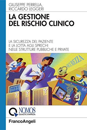 La gestione del rischio clinico. La sicurezza del paziente e la lotta agli sprechi nelle strutture pubbliche e private (Azienda moderna)