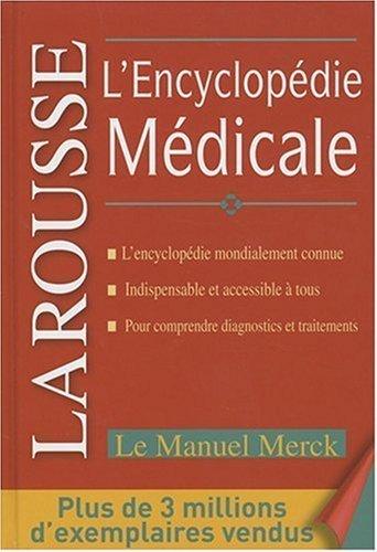 L'Encyclopdie Medicale Larousse Merck de Collectif runissant les contributions de plus de 200 des meilleurs spcialistes amricains (6 fvrier 2008) Reli